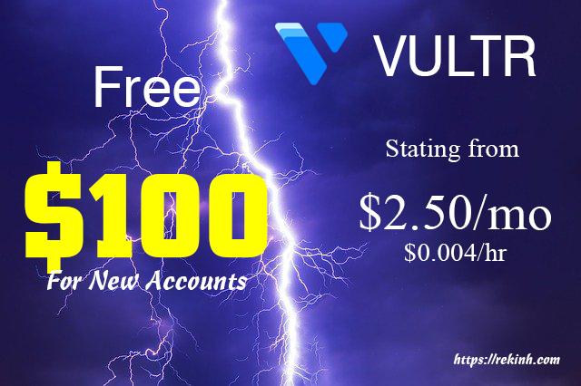 Vultr khuyến mãi 100$ miễn phí